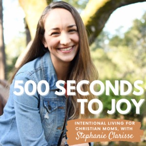 500 Seconds To Joy // Intentional Living for Christian Moms with the Catholic Podcast Lady