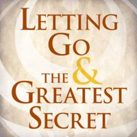 Letting Go & The Greatest Secret