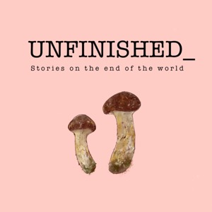 Unfinished: Stories on the end of the world