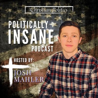Politically Insane:Josh Mahler | Independent Podcast Network