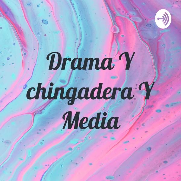 Drama Y chingadera Y Media