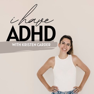 I Have ADHD Podcast