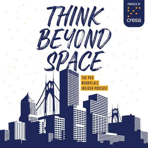 Think Beyond Space | The PDX Workplace Insider Podcast Artwork