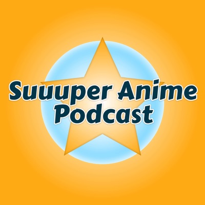 Suuuper Anime Podcast
