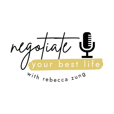 Negotiate Your Best Life Podcast with Rebecca Zung:Rebecca Zung, Esq.