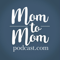 Mom to Mom Podcast