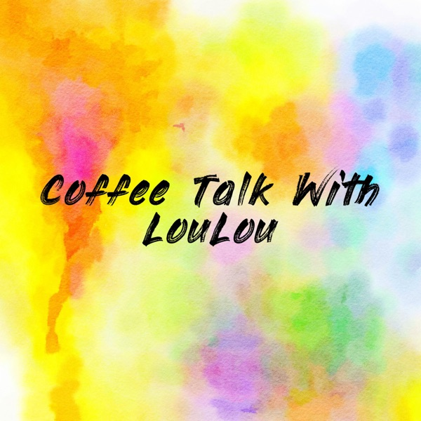 Coffee Talk With LouLou