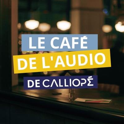 Le Café de l'Audio de CALLIOPÉ