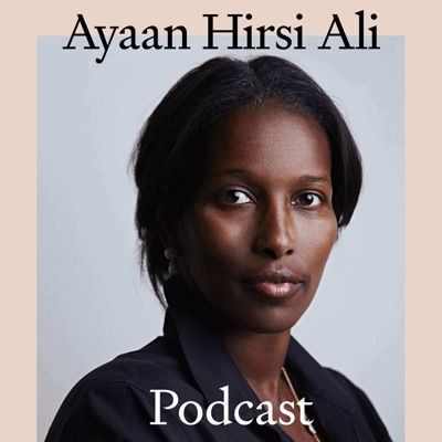 The Ayaan Hirsi Ali Podcast:Ayaan Hirsi Ali