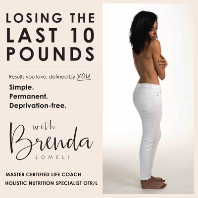 The Last 10 Pounds Podcast:Master Coach Brenda Lomeli