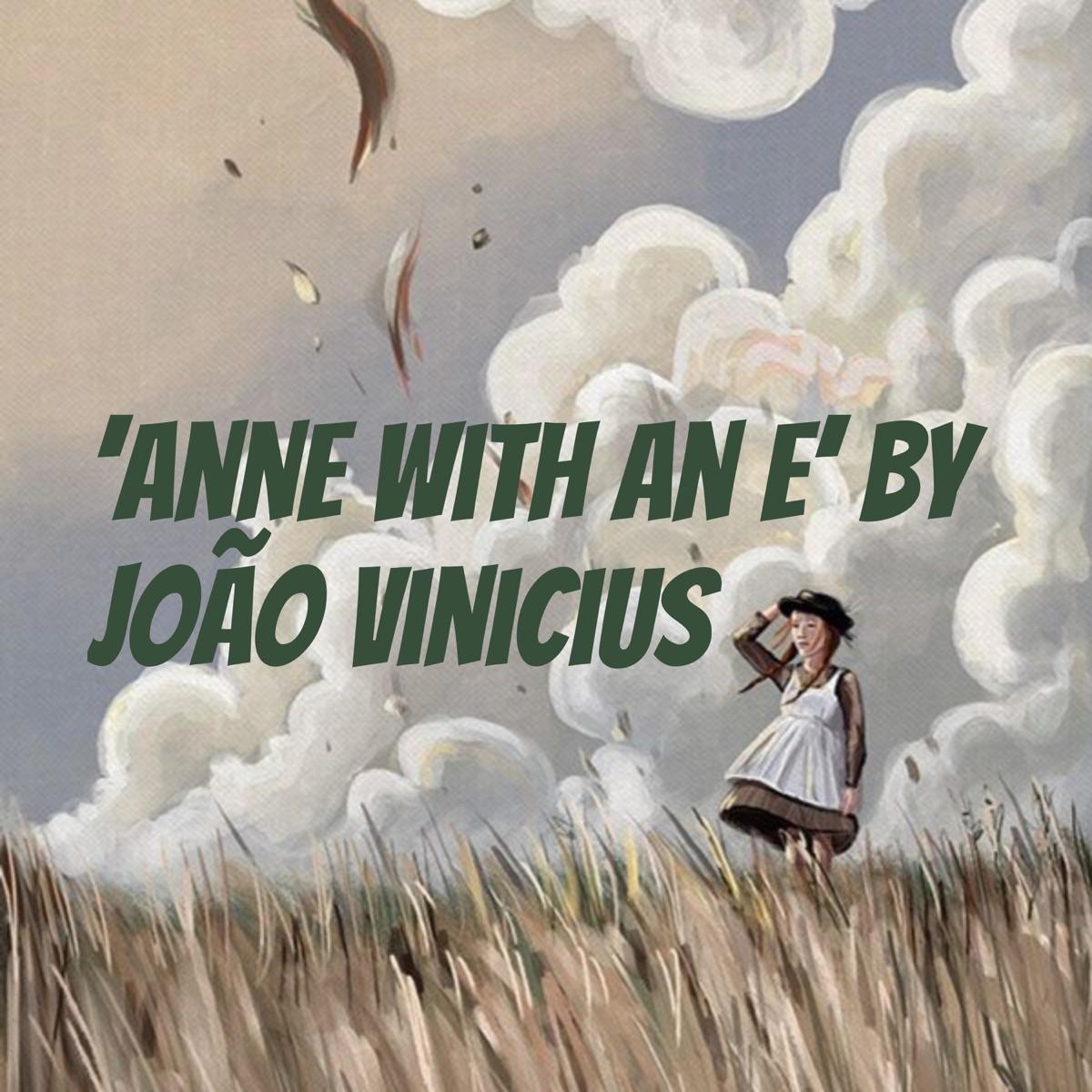 'Anne with an e' by João Vinicius