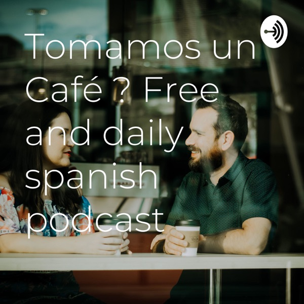 Tomamos un Café ? Free and daily spanish podcast