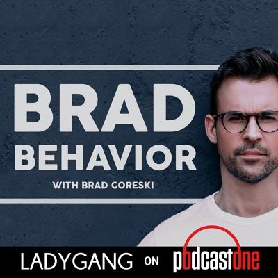 Brad Behavior:PodcastOne