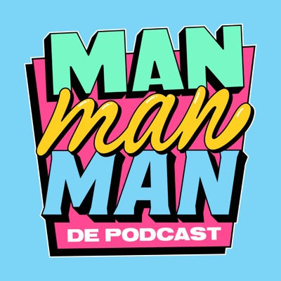 Man man man, de podcast:Bas Louissen, Chris Bergström, Domien Verschuuren
