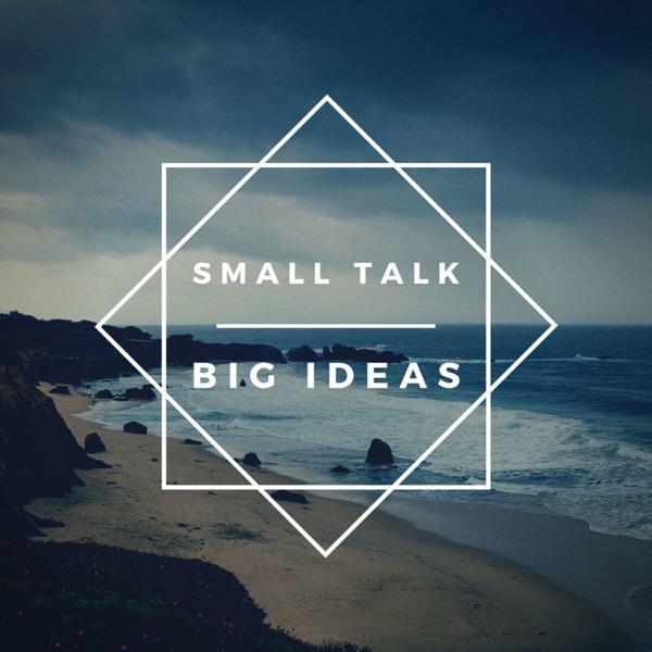 Small Talk. Big Ideas.