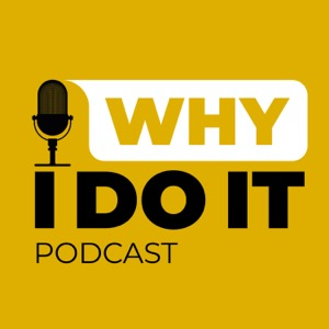 Why I Do It? Podcast