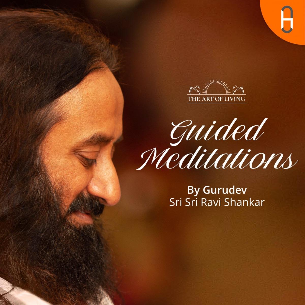 Guided Meditations by Gurudev Sri Sri Ravi Shankar