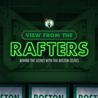 View From The Rafters: Behind the Scenes with the Boston Celtics