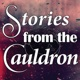 Stories from the Cauldron