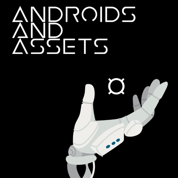 Androids and Assets