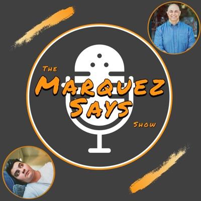 The Marquez Says Show