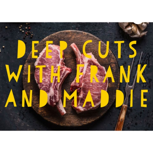 Deep Cuts With Frank And Maddie