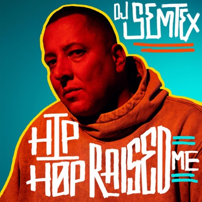 Hip Hop Raised Me:DJ Semtex