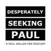 Desperately Seeking Paul : Paul Weller Fan Podcast artwork