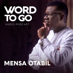 WORD TO GO With Pastor Mensa Otabil