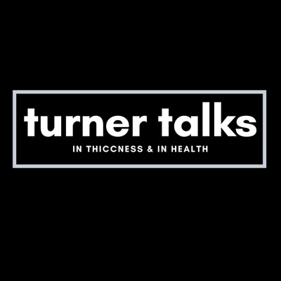 Turner Talks: In Thiccness & In Health:Bailey Turner