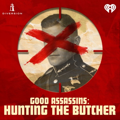 Good Assassins: Hunting the Butcher:Diversion Podcasts & iHeartRadio