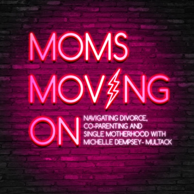Moms Moving On: Navigating Divorce, Single Motherhood & Co-Parenting.:michelle dempsey