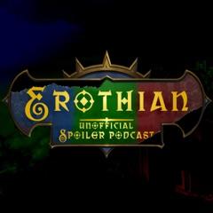 Erothian Unofficial Spoiler Podcast