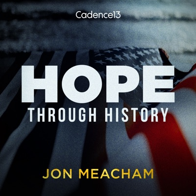 Hope, Through History:Cadence13, Jon Meacham & HISTORY