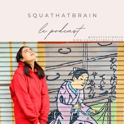 Squat that brain le Podcast:Squat that brain le Podcast