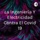 La Ingeniería Y Electricidad Contra El Covid 19