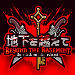 Beyond the Basement: The Attack on Titan Podcast