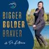 Bigger, Bolder, Braver artwork