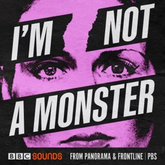 I'm Not A Monster - from BBC Panorama & FRONTLINE PBS