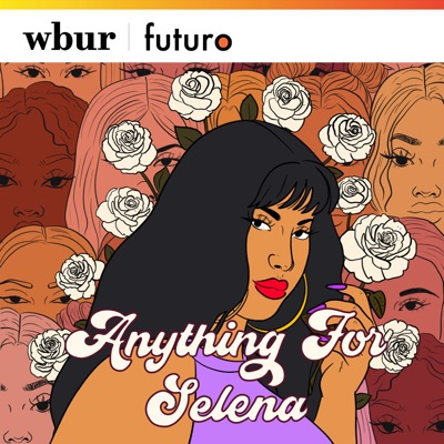 Anything For Selena:WBUR & Futuro Studios