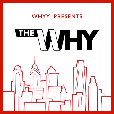 The Why: Philly Explained:WHYY