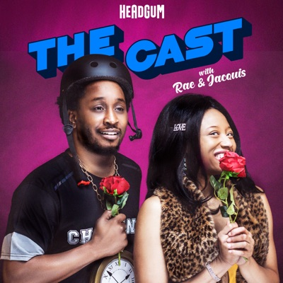 The Cast with Rae & Jacquis:Headgum