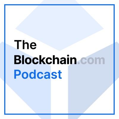 The Blockchain.com Podcast:Blockchain Podcast