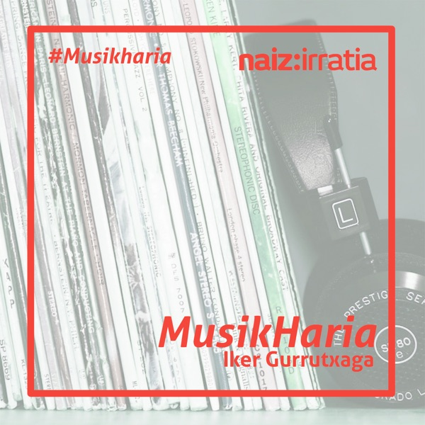 NAIZ IRRATIA - Musikharia | naiz.eus