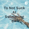 To Not Suck At Swimming 6#  artwork