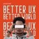 Better UX Better World [BUBW] • Product Design & Psychology