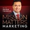 Mission Matters Marketing with Adam Torres artwork