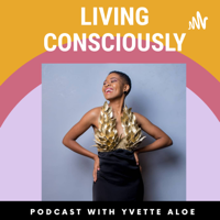 Living Consciously With Yvette Aloe