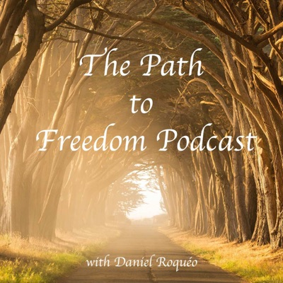 The Path to Freedom with Daniel Roquéo