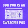 Our Pod Is An Awesome Pod artwork